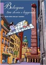 Bologna tra storia e leggenda. Guida della città per bambini